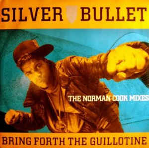 Silver Bullet - Bring Forth The Guillotine (The Norman Cook Mixes)