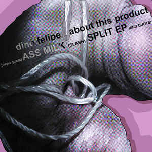 Dino Felipe - Ass Milk (Split E.P.)