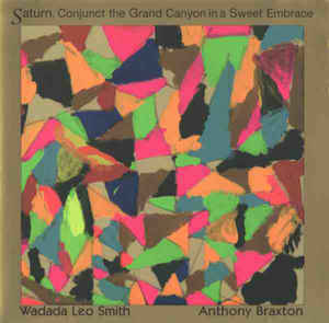 Anthony Braxton - Saturn, Conjunct The Grand Canyon In A Sweet Embrace
