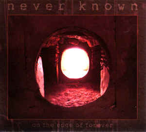 Never Known - On The Edge Of Forever