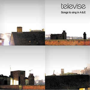Televise - Songs To Sing In A & E