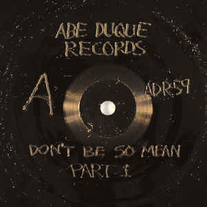Abe Duque - Don't Be So Mean Part I