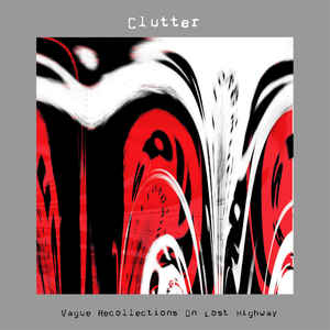 Clutter - Vague Recollections On Lost Highway