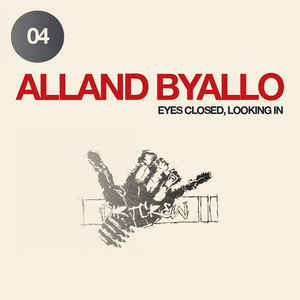 Alland Byallo - Eyes Closed, Looking In