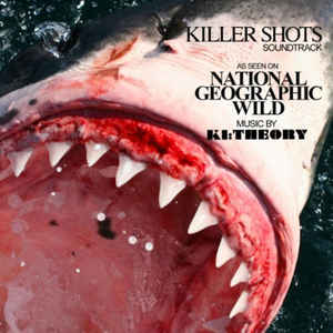 Ki:Theory - Killer Shots (Soundtrack): As Seen On National Geographic Wild