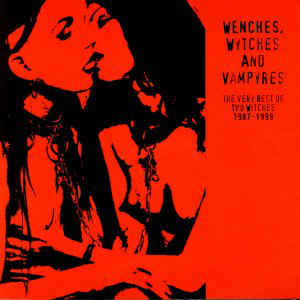 Two Witches - Wenches, Wytches And Vampyres. The Very Best Of Two Witches 1987-1999.