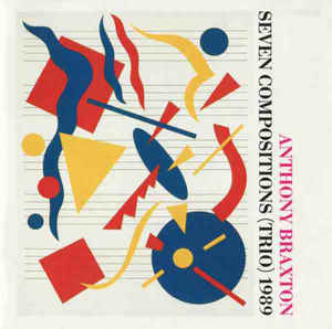 Anthony Braxton - Seven Compositions (Trio) 1989