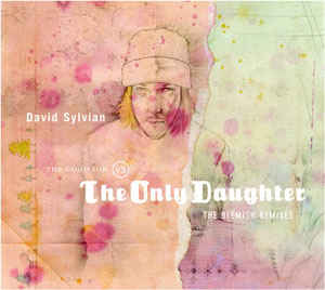 David Sylvian - The Good Son Vs. The Only Daughter - The Blemish Remixes