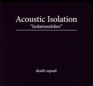 Death Squad - Acoustic Isolation (Isolationsfolter)
