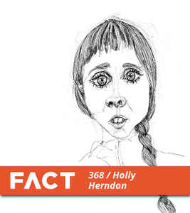 Holly Herndon - FACT Mix 368