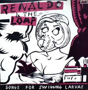Renaldo & The Loaf - Songs For Swinging Larvae