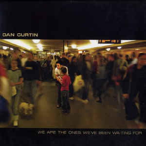 Dan Curtin - We Are The Ones We've Been Waiting For