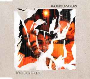 Troublemakers - Too Old To Die