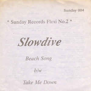 Slowdive - Beach Song / Take Me Down