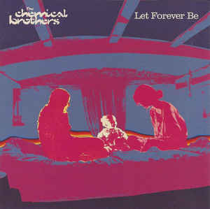 Chemical Brothers, The - Let Forever Be
