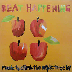 Beat Happening - Music To Climb The Apple Tree By