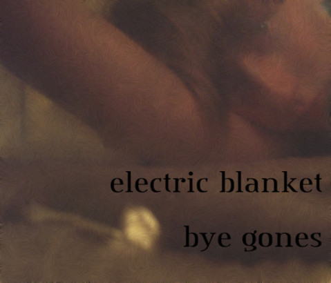 Electric Blanket - Bye Gones cover of release