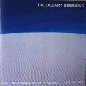 Desert Sessions, The - Vol I. Instrumental Driving Music For Felons