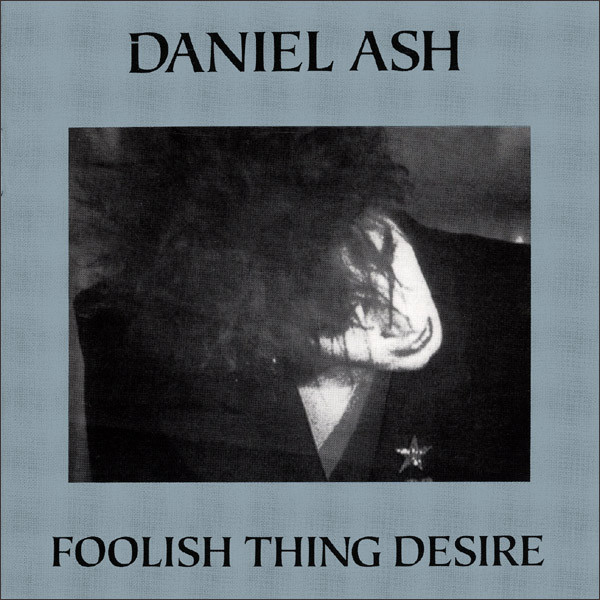 Daniel Ash - Foolish Thing Desire cover of release