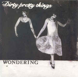Dirty Pretty Things - Wondering