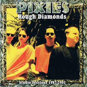 Pixies - Rough Diamonds (Studio Sessions 1987-1991)
