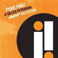 Gilles Peterson - Pure Fire! A Gilles Peterson Impulse! Collection