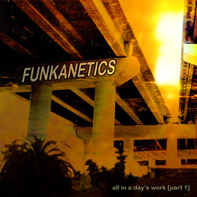 Funkanetics - All In A Day's Work (Part I) cover of release