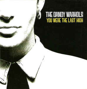 Dandy Warhols, The - You Were The Last High